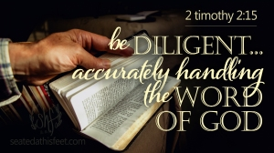 Be diligent, accurately handing the word of God, 2 Timothy 2:15